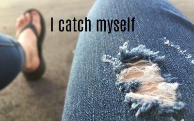I Catch Myself